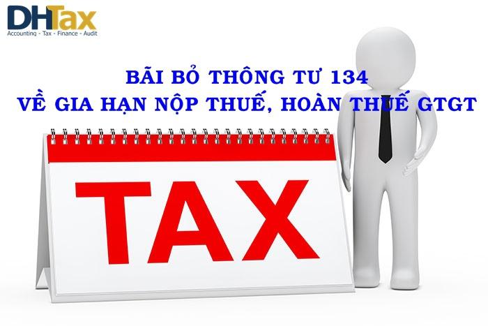 Bãi bỏ Thông tư 134 về gia hạn nộp thuế, hoàn thuế GTGT